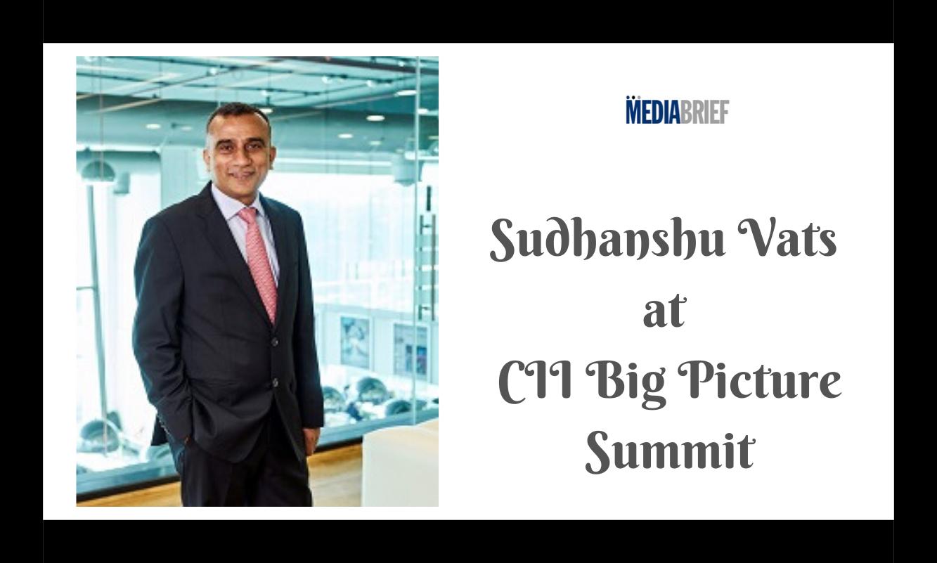 image-Transformational Growth: Sudhanshu Vats at CII Big Picture Summit Mediabrief
