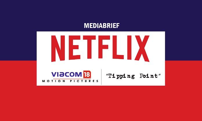 image-NETFLIX_VIACOM18_STUDIOS_TIPPING_POINT_IN_3-SERIES_DEAL-Mediabrief