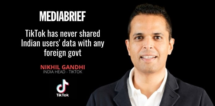image-TikTok never shared Indian users' data with any foreign govt - Nikhil Gandhi India Head TikTok on Mediabrief